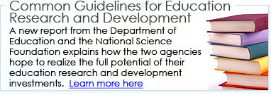 Common Guidelines for Education Research and Development: This report from the Department of Education and the National Science Foundation explains how the two agencies hope to realize the full potential of their education research and development investments�including obtaining meaningful findings and actionable results�through a more systematic development of knowledge.
