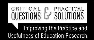 Critical Questions & Practical Solutions: Improving the PRactice and Usefulness of Education Research